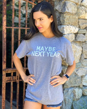 Maybe Next Year Unisex Tee