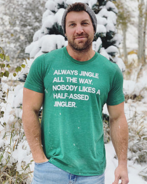Always Jingle All The Way. Nobody Likes A Half-Assed Jingler. Green Unisex Tee