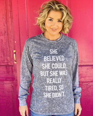 She Believed She Could, But She Was Really Tired, So She Didn't. Long-Sleeve Mineral-Wash Tee