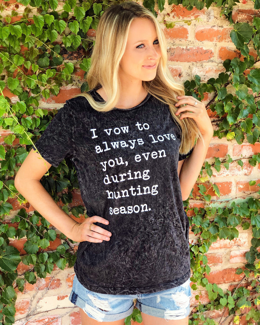 I Vow To Always Love You, Even During Hunting Season™ – Mineral-Dipped Tee