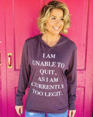 I Am Unable To Quit, As I Am Currently Too Legit Long-Sleeve Hoodie Tee