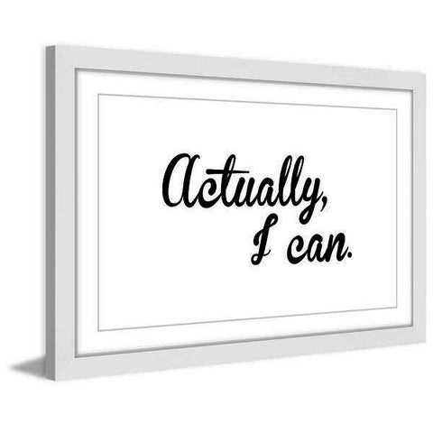 Actually I Can Framed Painting Print