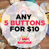 Button special - any 5 for $10 - Pinback or Magnet