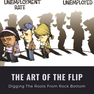 THE ART OF THE FLIP: Digging The Roots From Rock Bottom