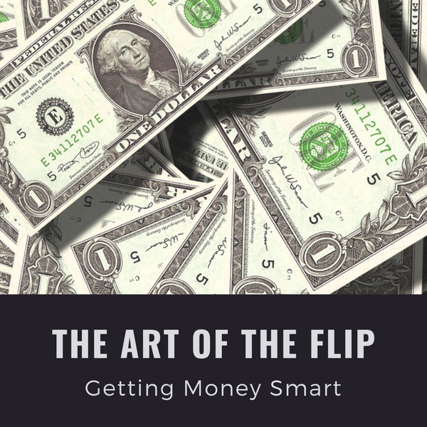 ART OF THE FLIP: Getting Money Smart
