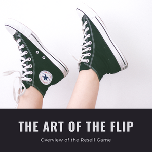 THE ART OF THE FLIP: Overview of the Resell Game