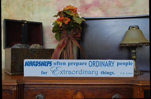 "MIX & MATCH Handcrafted Wooden Wall Sign, ""Hardships often prepare Ordinary people for Extraordinary things. C.S. Lewis"" Approx. 4"" x 24"""