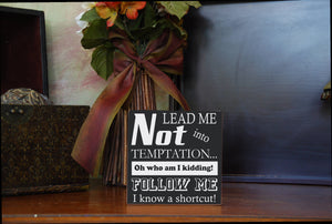 "MIX & MATCH Handcrafted Wooden Wall Sign, ""Lead me Not into Temptation. Oh, who am I kidding! Follow Me. I know a shortcut!"" Approx. 12""x12"""
