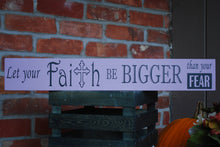 "Wooden Sign, ""Let your Faith be bigger than your fear"""