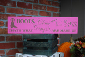 "Wooden Sign, ""Boots, Class and a Li'l Sass that's what Cowgirls are made of"""