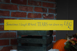 "Wooden Sign, ""Sometimes I laugh so hard, tears run down my leg"""