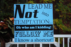 "Wooden Sign, ""Lead me not into temptation...Oh who am I kidding! Follow me I know a shortcut!"""