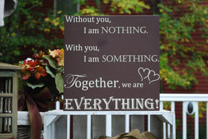 "Wooden Sign, ""Without you, I am nothing. With you, I am something. Together, we are everything."""