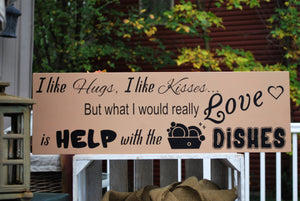 "Wooden Sign, ""I like hugs, I like kisses...But what I would really love is help with the dishes"""