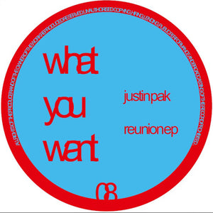 Justin Pak - Reunion EP (What You Want) (WOW008)