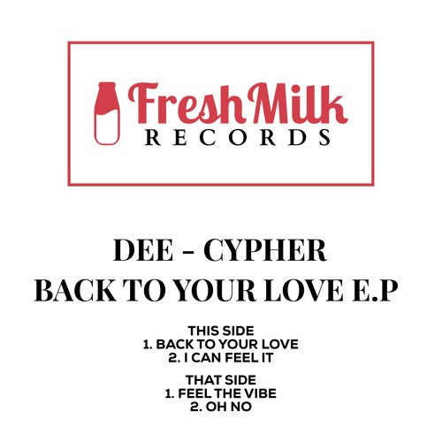 Dee Cypher ‎– Back To Your Love E.P (FMR001)