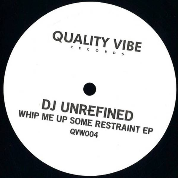 Dj Unrefined - Whip Me Up Some Restraint EP (QVW004)