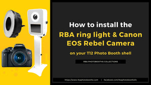 How To Install The RBA Ring Light & Canon EOS Rebel Camera On Your T12 Photo Booth Shell