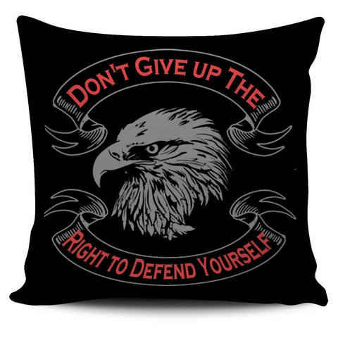 Don't Give Right to Defend - Pillow Cover - Free Shipping