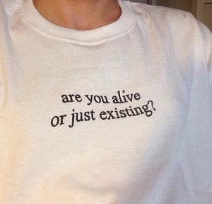 Are You Alive Or Just Existing?