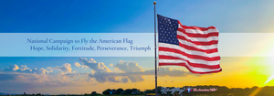 Join the National Campaign to Fly the American Flag. 100% American-Made American Flags