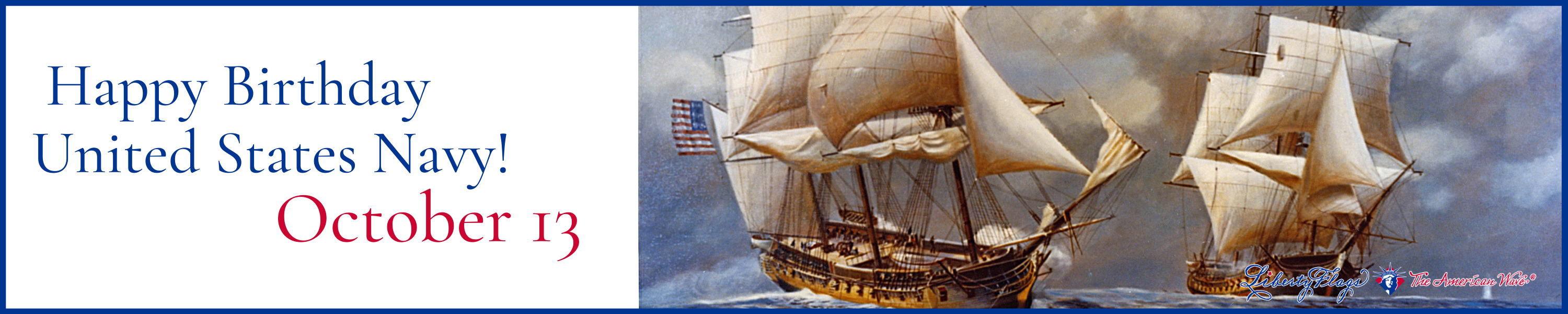 Happy Birthday, U.S. Navy, from LIBERTY FLAGS, The American Wave®
