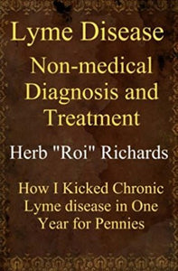 Lyme Disease Non Medical Diagnosis and Treatment: How I Kicked Chronic Lyme disease in One Year for Pennies
