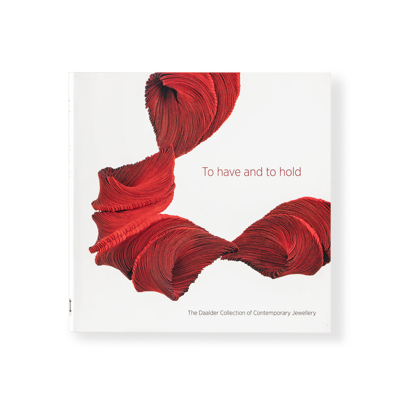 To have and to hold: The Daalder Collection of Contemporary Jewellery Exhibition Catalogue