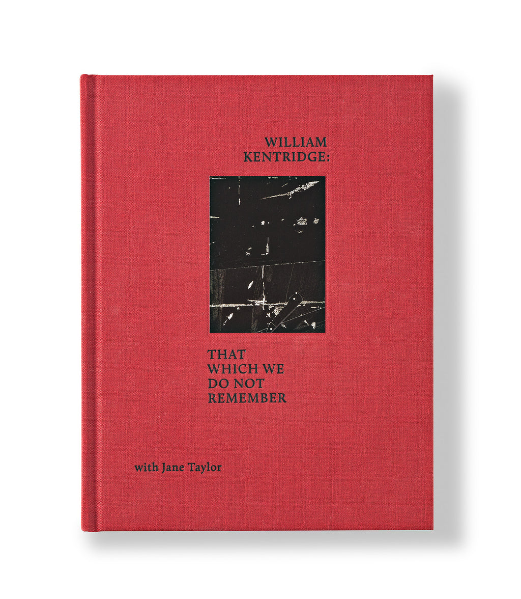 William Kentridge: That Which We Do Not Remember Publication