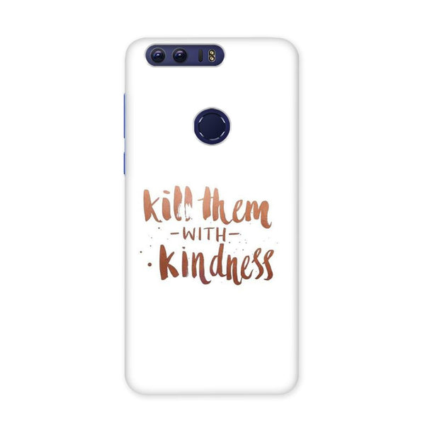 Kill Them With Kindness Case for Honor 8 Pro