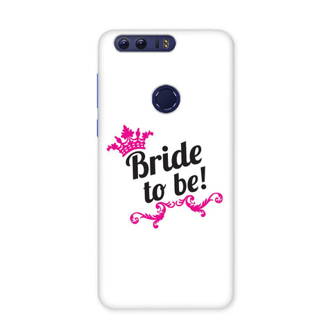 Bride To Be White Case for Honor 8 Pro