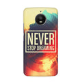 Never Stop Dreaming Case for  Moto E4 Plus
