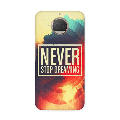 Never Stop Dreaming Case for Moto G5S Plus