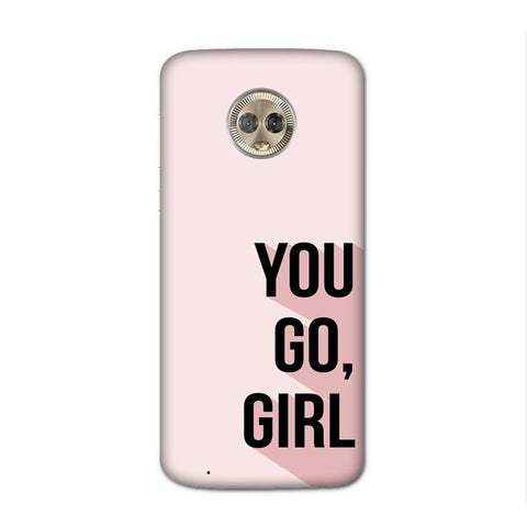 You Go Girl Case for Moto G6