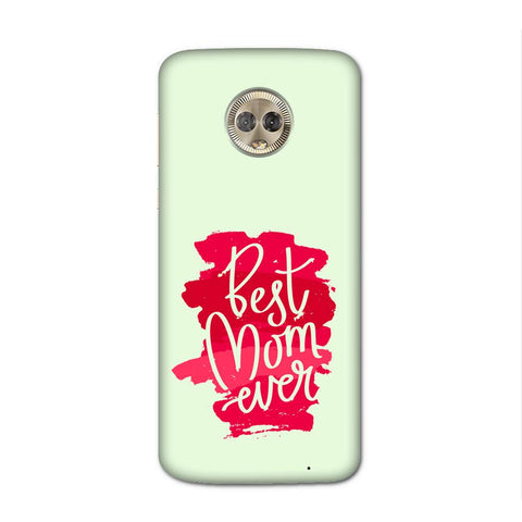 Best Mom Ever Case for Moto G6 Plus