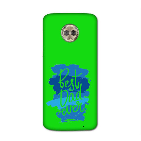 Best Dad Ever Green Case for Moto G6 Plus