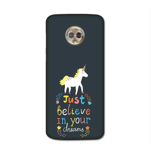 Believe In Your Dreams Case for Moto G6 Plus