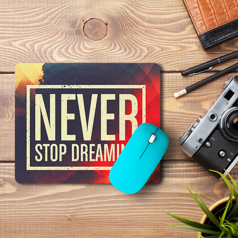 Never Stop Dreaming  Mouse Pad