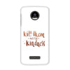 Kill Them With Kindness Case for Moto Z Force