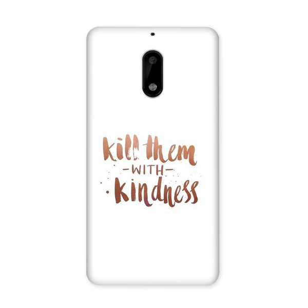 Kill Them With Kindness Case for Nokia 6