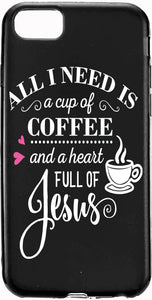 All I need is a Cup of Coffee and a HEART full of JESUS Apple Iphone Samsung Phone Shockproof Case Cover
