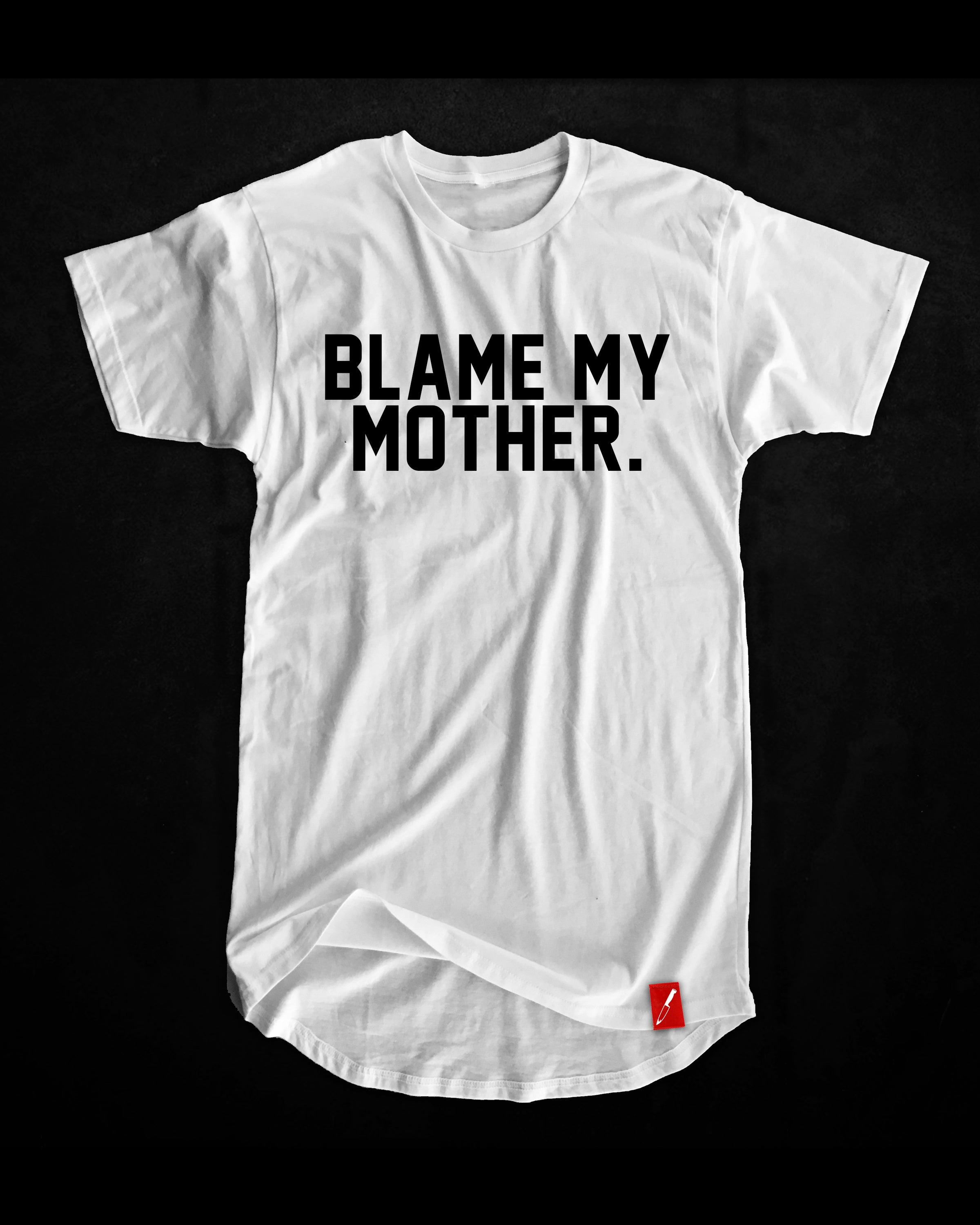BLAME MY MOTHER.