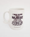 I was born to be a Nurse Ceramic Coffee Mug