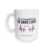 Beautiful day to save lives Ceramic Coffee Mug