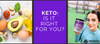 Keto: Is it right for you?