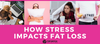 How Stress Impacts Fat Loss & 7 Ways To Combat Stress