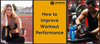 How to Improve Your Workout Performance