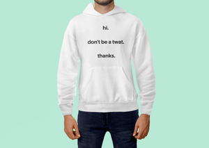 The Don't be a Twat Shirt