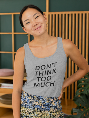 The Don't Think Too Much Shirt