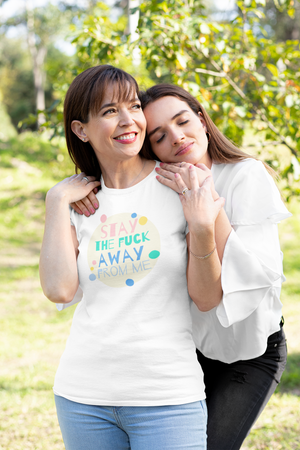 The Stay the Fuck Away From me Shirt